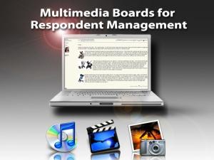 Multimedia Boards for Respondent Management
